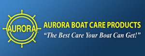 Aurora Boat Care Products- The Best Care Your Boat Can Get